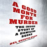 A Good Month for Murder: The Inside Story of a Homicide Squad | Del Quentin Wilber
