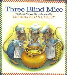 Three Blind Mice The Classic Nursery Rhyme Lorinda