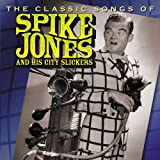 Classic Songs Of Spike Jones & His City Slickers