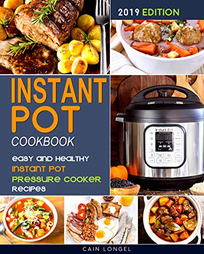 INSTANT POT COOKBOOK: Easy and Healthy Instant Pot Pressure Cooker Recipes ( 2019 Edition ) ()