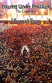Touring Under Pressure (Catalyst Book 5) by [Berg, Vincent]