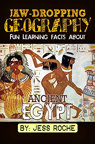 Jaw-Dropping Geography: Fun Learning Facts About Ancient Egypt: Illustrated Fun Learning For Kids by [Roche, Jess]