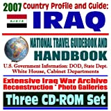 2007 Country Profile and Guide to Iraq - National Travel Guidebook and Handbook - Iraq War Coverage, Reconstruction, Contracts, Elections, USAID, Business Guide (Three CD-ROM Set)
