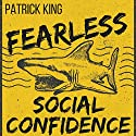 Fearless Social Confidence: Strategies to Conquer Insecurity, Eliminate Anxiety, and Handle Any Situation - How to Live and Speak Freely!  Audiobook by Patrick King Narrated by Joe Hempel