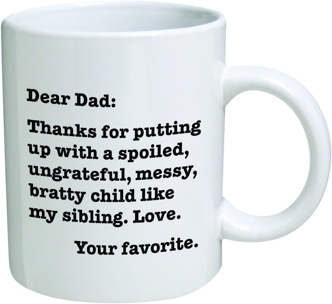 Funny Mug - Dear Dad: Thanks for putting up with a bratty child… Love. Your favorite - 11 OZ Coffee Mugs - Funny Inspirational - By A Mug To Keep TM