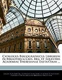 Catalogus Bibliographicus Librorum in Bibliotheca Caes Reg et Equestris Academiae Theresianae Exstantium, Joseph Von Sartori and Hofbibliothek, 1144773296