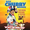 Chubby: The Good, The Bad and The Fat Bastard Performance by Roy 'Chubby' Brown Narrated by Roy 'Chubby' Brown