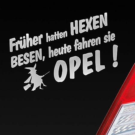 Auto Aufkleber In Deiner Wunschfarbe Frueher Hatten Hexen Besen Heute Fahren Sie Für Opel Fans 19x10cm Sticker Auto