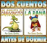 Dos Cuentos Antes de Dormir (Mi Mascota El Dragoncito y Mi Mascota Alocada La Rana) (Spanish Edition)
