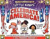 Little Hands Celebrate America!, Jill Frankel Hauser, 1885593937