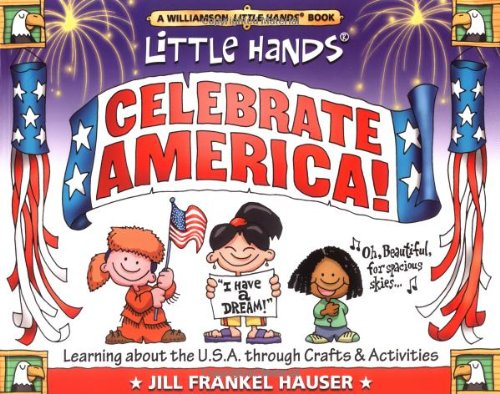 Download Celebrate America: Learning About the U.S.a Through Crafts & Activities (Williamson Little Hands Series) pdf epub