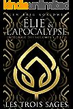 LES 3 SAGES: Intégrale des volumes 1 à 3 + bonus (Élie et l'Apocalypse) (French Edition)