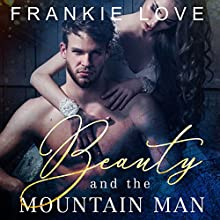 Beauty and the Mountain Man Audiobook by Frankie Love Narrated by Kira Omans