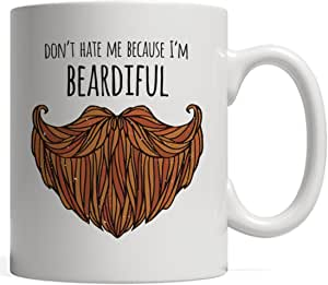Funny Beard Gift, Don't Hate Me Because I'm Beardiful | A Manly Mug for the Bearded Moustache Man Who Doesn't Shave - Husband Boyfriend Gift