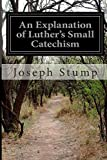 An Explanation of Luther's Small Catechism, Joseph Stump, 1500258210