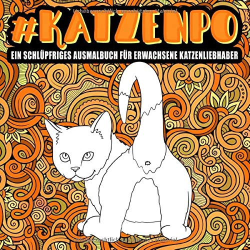 Katzenpo   Ein Schlüpfriges Ausmalbuch Für Erwachsene Katzenliebhaber