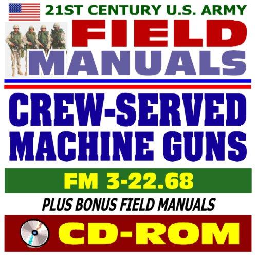 Price comparison product image 21st Century U.S. Army Field Manuals: Crew-Served Machine Guns,  FM 3-22.68 (CD-ROM)
