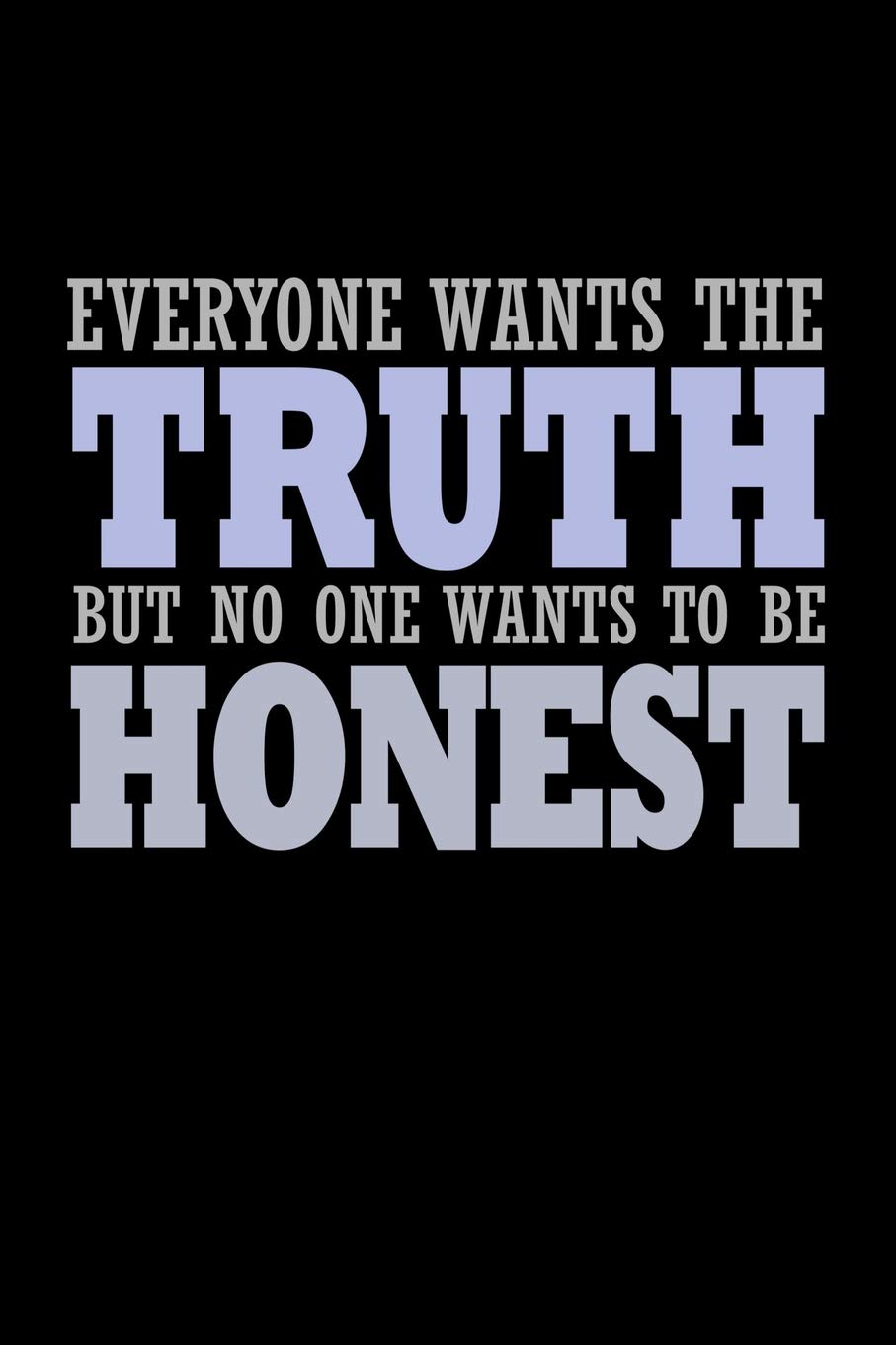 Everyone Wants The Truth But No One Wants To Be Honest Bitchy