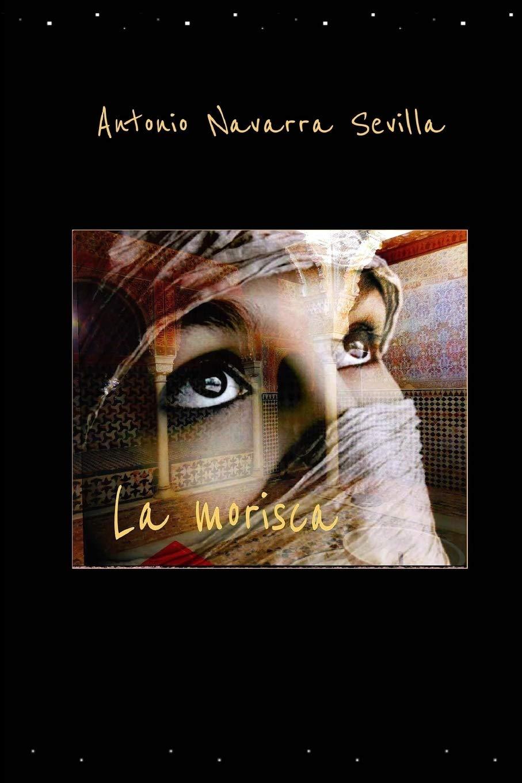 La morisca: Amazon.es: Antonio Navarra Sevilla: Libros