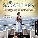 Eine Hoffnung am Ende der Welt Hörbuch von Sarah Lark Gesprochen von: Yara Blümel