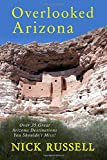 Overlooked Arizona: Over 35 Arizona Destinations You Should See