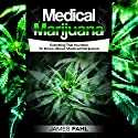 Medical Marijuana: Complete Guide to Pain Management and Treatment Using Cannabis Audiobook by James Fahl Narrated by Trevor Clinger