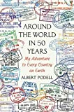 img - for Around the World in 50 Years: My Adventure to Every Country on Earth by Albert Podell (24-Mar-2015) Hardcover book / textbook / text book