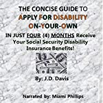 The Concise Guide to Apply for Disability On-Your-Own: In Just Four (4) Months Receive Your Social Security Disability Insurance Benefits! | J. D. Davis