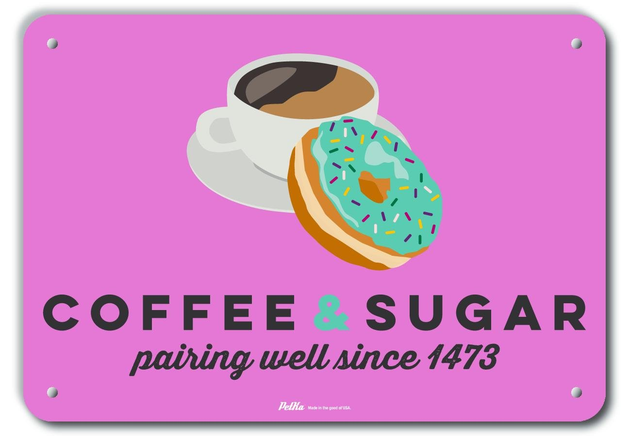 7 Height 10 Length PetKa Signs and Graphics PKRC-0004-NA/_10x7Coffee and Sugar Pairing Well Since 1473 10 x 7 Aluminum Sign 0.04 Wide