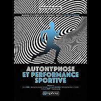 Autohypnose et performance sportive: Manuel pratique d'entraînement mental pour le sportif (French Edition)