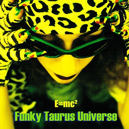 Funky Taurus Universe [Explicit]