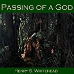 Passing of a God | Henry S. Whitehead