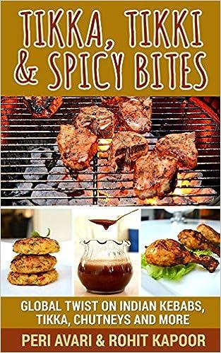 Tikka, Tikki & Spicy Bites: Global Twist on Indian Kebabs,