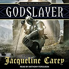 Godslayer: The Sundering, Book 2 Audiobook by Jacqueline Carey Narrated by Antony Ferguson