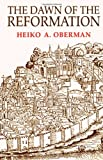 The Dawn of the Reformation, Heiko A. Oberman, 0802806554