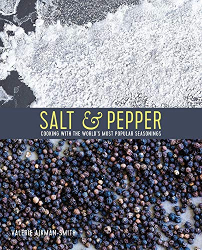 Salt & Pepper: Cooking with the world's most popular seasonings by Valerie Aikman-Smith