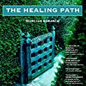 The Healing Path: A Soul Approach to Illness Audiobook by Marc Ian Barasch, Bernie S. Siegel MD Narrated by Ralph Morocco
