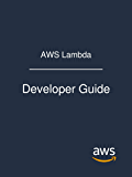 AWS Lambda: Developer Guide (English Edition)