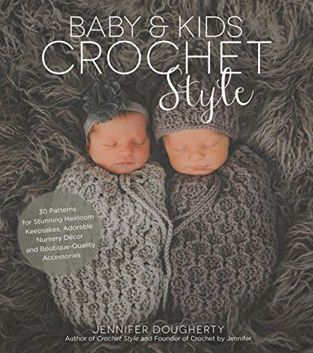 Baby & Kids Crochet Style: 30 Patterns for Stunning Heirloom Keepsakes, Adorable Nursery Décor and Boutique-Quality ()