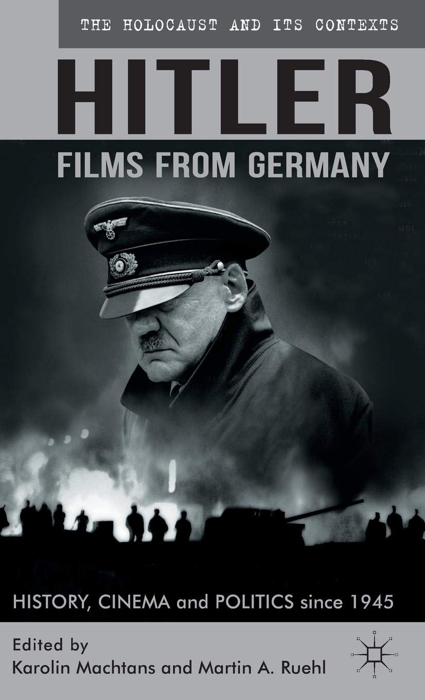 Hitler - Films from Germany: History, Cinema and Politics since 1945 (The Holocaust and its Contexts) by Brand: Palgrave Macmillan