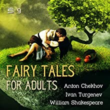 Fairy Tales for Adults, Volume 9 Audiobook by William Shakespeare, Ivan Turgenev, Anton Chekhov Narrated by Josh Verbae