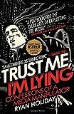 Trust Me, I m Lying: Confessions of a Media Manipulator