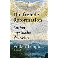 Die fremde Reformation: Luthers mystische Wurzeln