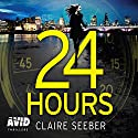 24 Hours Audiobook by Claire Seeber Narrated by Karen Cass