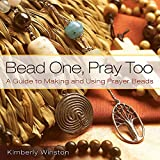 Bead One, Pray Too: A Guide to Making and Using Prayer Beads