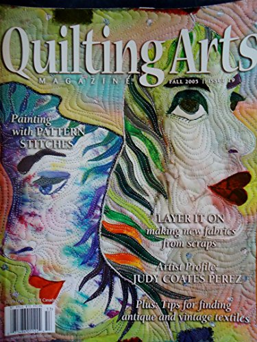 QUILTING ARTS MAGAZINE Fall 2005 (Issue 19, Painting with pattern stitches, layer it on making new fabrics from scraps, Judy Coates Perez, antique and vintage textiles, patterns, designs, quilts)