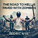 The Road to Hell Is Paved with Zombies: Zombie Fighter Jango, Book 1 Audiobook by Cedric Nye Narrated by Tiffany D. Wilson
