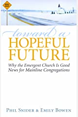 Toward a Hopeful Future: Why the Emergent Church Is Good News for Mainline Congregations Paperback