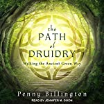 The Path of Druidry: Walking the Ancient Green Way | Penny Billington