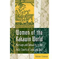 Women of the Kakawin World: Marriage and Sexuality in the Indic Courts of Java and Bali